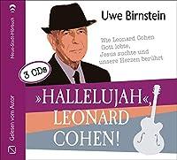 »Hallelujah«, Leonard Cohen!: Wie Leonard Cohen Gott lobte, Jesus suchte und unsere Herzen beruehrt