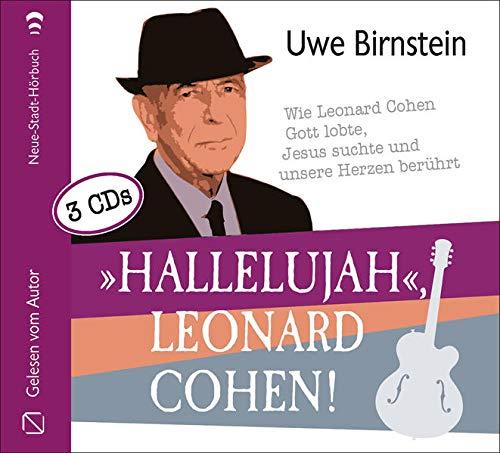 »Hallelujah«, Leonard Cohen!: Wie Leonard Cohen Gott lobte, Jesus suchte und unsere Herzen berührt (Aus dem Leben)