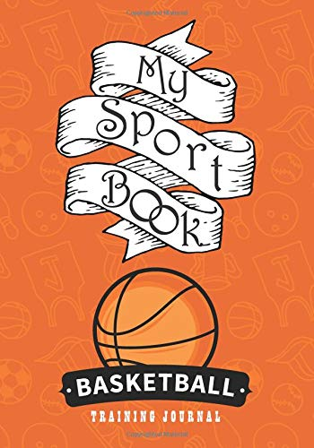 My sport book - Basketball training journal: 200 cream pages with 7
