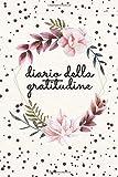 Diario della gratitudine: Più consapevolezza I pensiero positivo I yoga I Essere grato e scoprire la felicità nella vita di tutti i giorni I ... I segnare e compilare il mio diario I dono