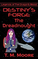 Destiny's Forge: The Dreadnought (Legends of the Dragon's Blood)