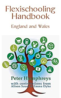 Flexischooling Guidebook: England and Wales by [Peter Humphreys, Alison Sauer, Emma Dyke]