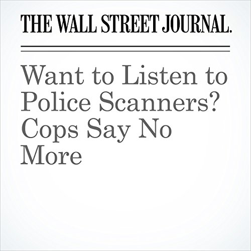 Want to Listen to Police Scanners? Cops Say No More copertina