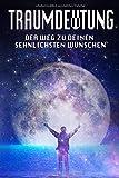 Traumdeutung: Der weg zu deinen sehnlichsten Wünschen (Träume deuten)