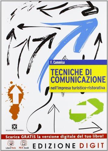 Tecniche di comunicazione nell'impresa turistico-ristorativa - Volume unico. Con Me book e Contenuti Digitali Integrativi online