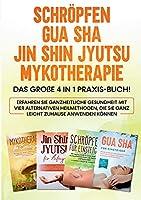 Schroepfen - Gua Sha - Jin Shin Jyutsu - Mykotherapie: Das grosse 4 in 1 Praxis-Buch! Erfahren Sie ganzheitliche Gesundheit mit vier alternativen Heilmethoden, die Sie ganz leicht zuhause anwenden koennen