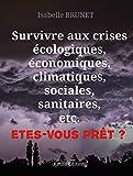 Survivre aux crises écologiques, économiques, climatiques, sociales, sanitaires, etc. Etes-vous prêt ?