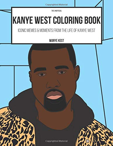 The Kanye West Coloring Book: Iconic Memes & Moments from the life of Kanye West