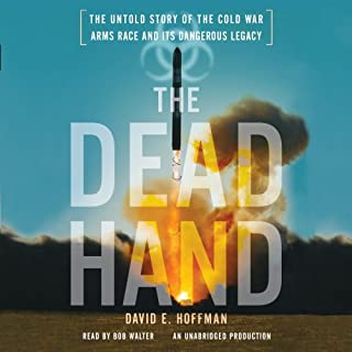 The Dead Hand     The Untold Story of the Cold War Arms Race and its Dangerous Legacy              By:                                                                                                                                 David E. Hoffman                               Narrated by:                                                                                                                                 Bob Walter                      Length: 20 hrs and 46 mins     112 ratings     Overall 4.5
