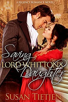 Saving Lord Whitton's Daughter: A Regency Romance Novel by [Susan Tietjen]