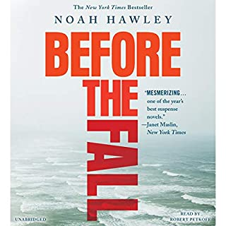 Before the Fall                   By:                                                                                                                                 Noah Hawley                               Narrated by:                                                                                                                                 Robert Petkoff                      Length: 12 hrs and 55 mins     10,137 ratings     Overall 4.1