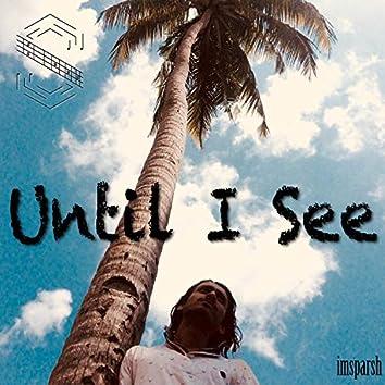 Until I See