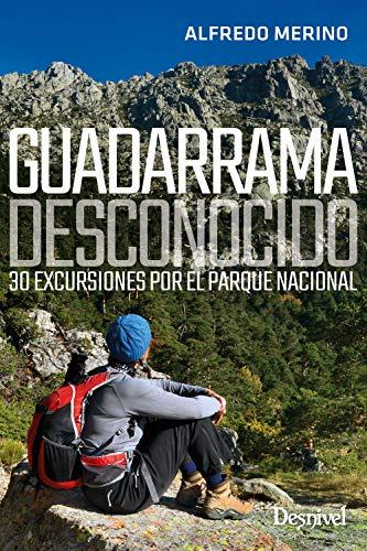 Guadarrama desconocido. 30 excursiones por El Parque Nacional