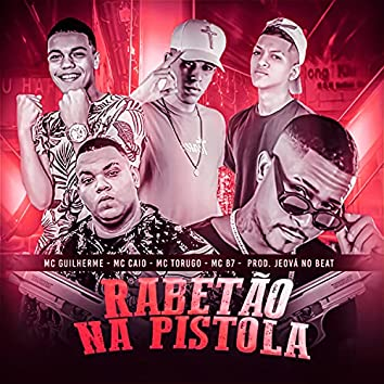 Rabetão na Pistola (feat. Mc Torugo, Mc B7 & Jeová no Beat)
