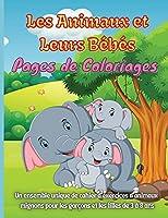 Les Animaux et Leurs Bébés Pages de Coloriages: Coloriages impressionnants d'animaux et de leurs bébés avec leurs coloriages super amusants et incroyables ... Enfants apprenant les animaux
