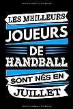 Les Meilleurs Joueurs de Handball sont nés en Juillet: Carnet de notes pour handballeur, Cadeau anniversaire pour passionné de handball