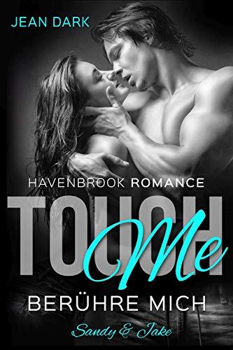 Touch Me - Berühre mich!: Romantischer Thriller (Sandy & Jake) (Havenbrook Romance 1)
