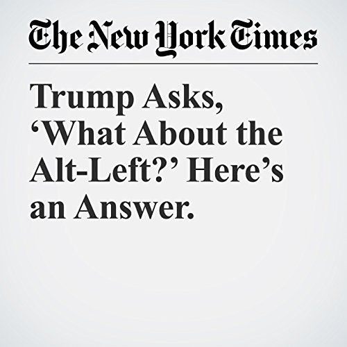 Trump Asks, 'What About the Alt-Left?' Here's an Answer. copertina