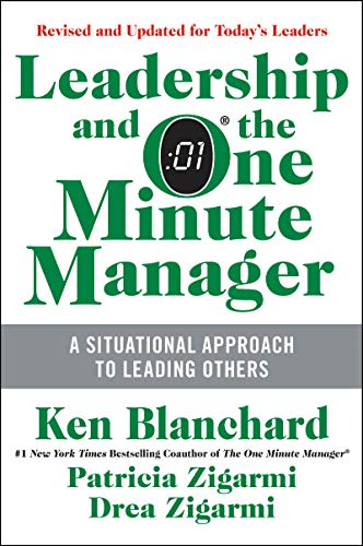 Leadership and the One Minute Manager Updated Ed: Increasing Effectiveness Through Situational Leade