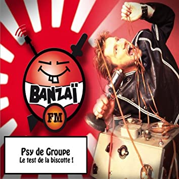 Banzaï psy groupe: le test de la biscotte ! (Banzaï FM)