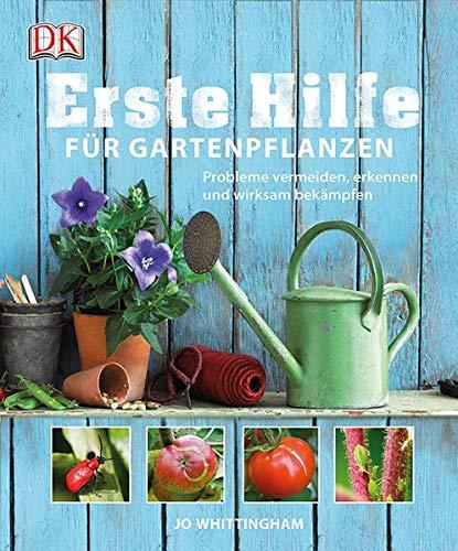 Erste Hilfe für Gartenpflanzen: Probleme vermeiden, erkennen und wirksam bekämpfen