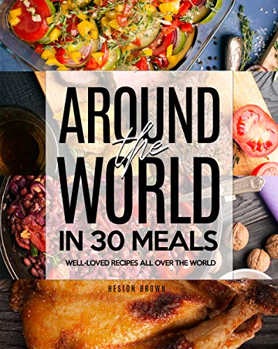 Around the World in 30 Meals: Well-Loved Recipes All Over the World (English Edition)