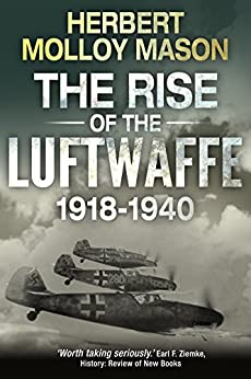 The Rise of the Luftwaffe, 1918-1940 by [Herbert Molloy Mason]