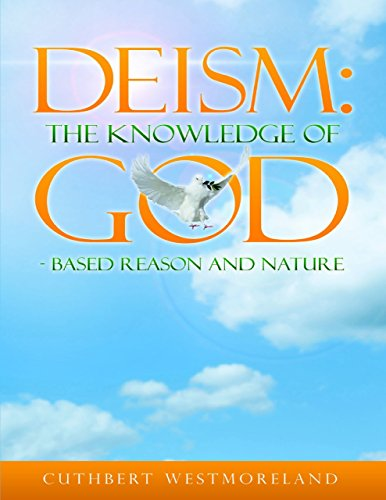 Deism:  The Knowledge of God - Based Reason and Nature
