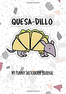 Quesadillo Cute Quesadilla Pun | Punny Gift Journal Sketchbook: 120 Page alternate blank and lined sketchbook journal for ...