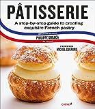 Patisserie: French Pastry Master Class (Meilleur ouvrier de France)