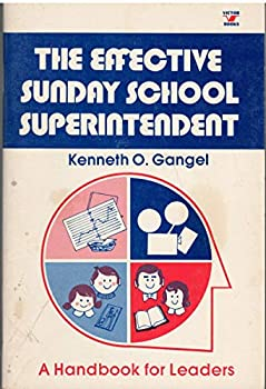Paperback The effective Sunday school superintendent: A handbook for leaders Book