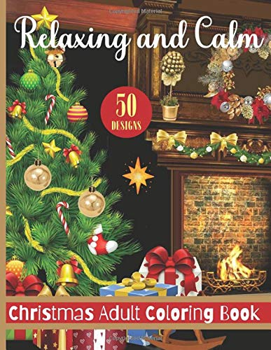 Relaxing and Calm Christmas Adult Coloring Book: 50 Designs, Merry...