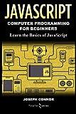 JavaScript: Computer Programming for Beginners: Learn the Basics of JavaScript
