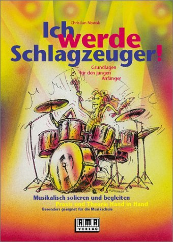 Ich werde Schlagzeuger: Grundlagen für den jungen Anfänger by Christian Nowak (1996-09-05)
