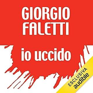 Io uccido                   Di:                                                                                                                                 Giorgio Faletti                               Letto da:                                                                                                                                 Diego Ribon                      Durata:  21 ore e 39 min     541 recensioni     Totali 4,6