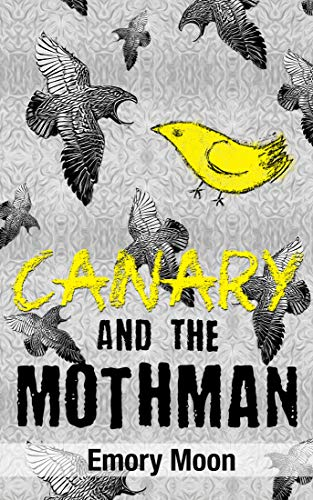 Canary and the Mothman by Moon, Emory