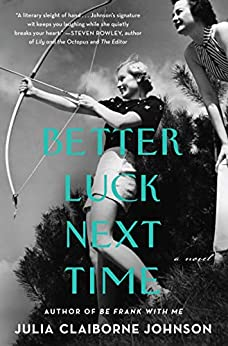 Better Luck Next Time: A Novel by [Julia Claiborne Johnson]
