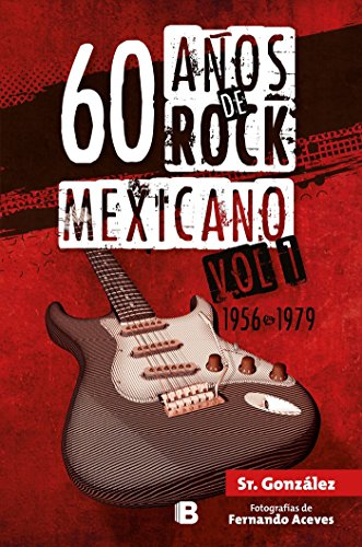 60 Años de Rock Mexicano / 60 Years of Mexican Rock: 1956-1979