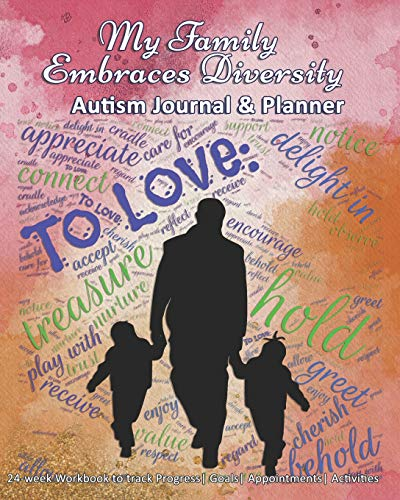 My Family Embraces Diversity: Autism Journal & Planner: 24-week Workbook to track Progress| Goals| A