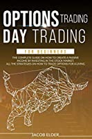 Options Trading Day Trading For Beginners: The complete Guide on How to Create a Passive Income by Investing in the Stock Market. All the Strategies on How to Trade Options for a Living.