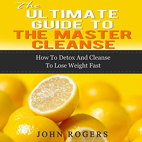 Master Cleanse Guide: How to Detox and Cleanse to Lose Weight Fast  cover art