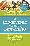 La longevidad comienza desde niño: Un revolucionario programa de nutrición para toda la familia...