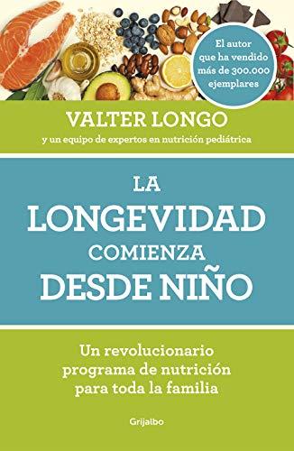 La longevidad comienza desde niño: Un revolucionario programa de nutrición para toda la familia (Alimentación saludable)