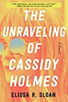 The Unraveling of Cassidy Holmes: A Novel