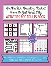 The I'm Sick, Traveling, Stuck at Home Or Just Bored Silly Activities for Adults Book: Activity Games, Puzzles and Maze Wo...