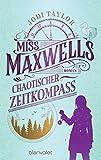 Miss Maxwells chaotischer Zeitkompass: Roman (Die Chroniken von St. Mary's 2)