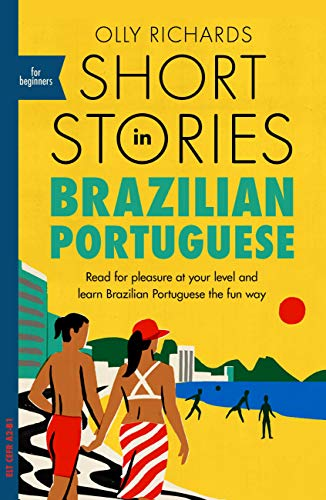 Short Stories in Brazilian Portuguese for Beginners: Read for pleasure at your level, expand your vocabulary and learn Brazilian Portuguese the fun way! ... Graded Reader Series) (English Edition)
