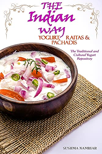 The Indian Way - Yogurt, Raitas & Pachadis: The Traditional & Cultural...