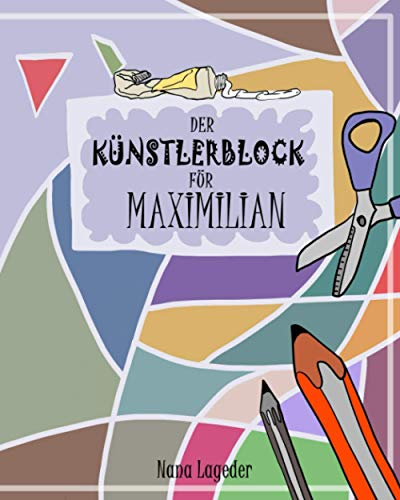 Der Künstlerblock für Mximilian: Ein Mitmachbuch für Vorschulkinder: ausschneiden, kleben, malen, zeichnen, knobeln und denken. Vorschulübungen zur Schulung der Konzentration und Koordination.
