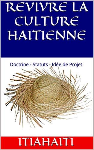 Couverture du livre REVIVRE LA CULTURE HAITIENNE: Doctrine - Statuts - Idée de Projet